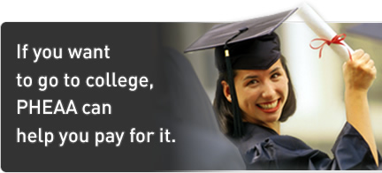 If you want to go to college, PHEAA can help you pay for it.